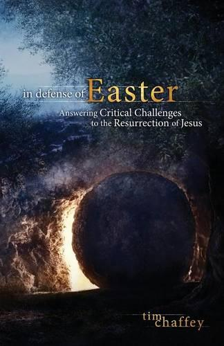 In Defense of Easter: Answering Critical Challenges to the Resurrection of Jesus (Paperback)