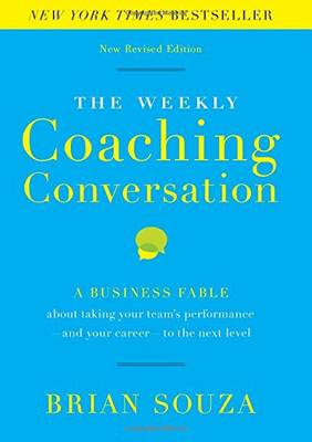 The Weekly Coaching Conversation: A Business Fable About Taking Your Team's Performance-and Your Career-to the Next Level (Hardback)
