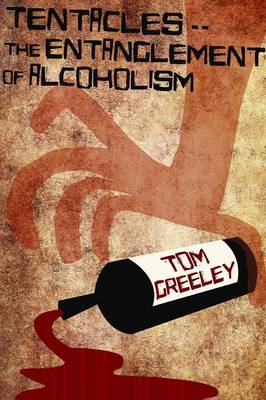 Tentacles.. the Entanglement of Alcoholism (Paperback)
