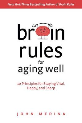 Brain Rules for Aging Well: 10 Principles for Staying Vital, Happy, and Sharp (Hardback)