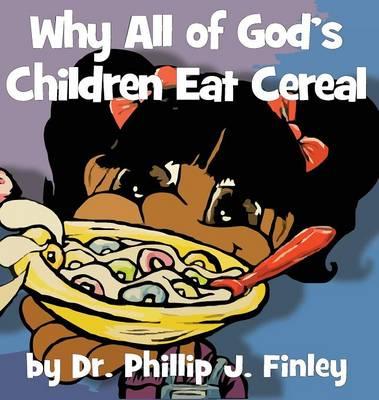 Why All of God's Children Eat Cereal (Hardback)