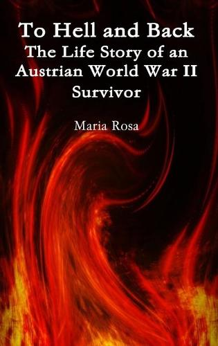 To Hell and Back: The Life Story of an Austrian World War II Survivor (Hardback)