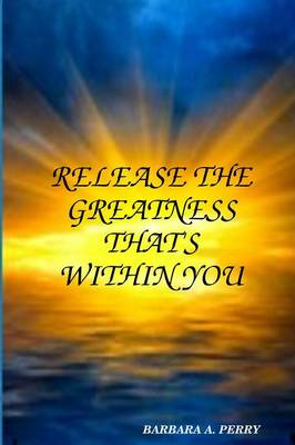 Release the Greatness That's Within You (Paperback)