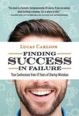 Finding Success in Failure: True Confessions from 10 Years of Startup Mistakes (Hardback)