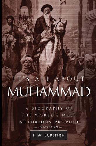 It's All about Muhammad: A Biography of the World's Most Notorious Prophet (Paperback)
