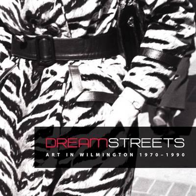 Dream Streets: Art in Wilmington 1970-1990 (Paperback)