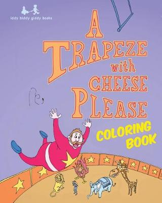 A Trapeze with Cheese Please: Coloring Book (Paperback)