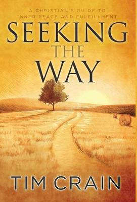Seeking the Way: A Christian's Guide to Inner Peace and Fulfillment (Hardback)
