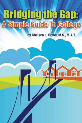 Bridging the Gap: A Simple Guide to College (Paperback)