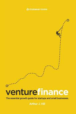 Venture Finance: The Essential Growth Guide for Startups and Small Businesses. (Paperback)