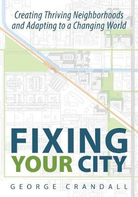 Fixing Your City: Creating Thriving Neighborhoods and Adapting to a Changing World (Paperback)
