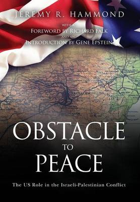 Obstacle to Peace: The Us Role in the Israeli-Palestinian Conflict (Hardback)