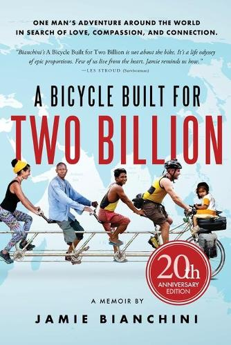 A Bicycle Built for Two Billion: One Man's Adventure Around the World in Search of Love, Compassion, and Connection (Paperback)