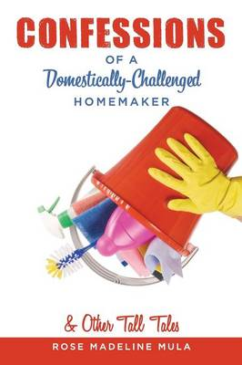 Confessions of a Domestically-Challenged Homemaker & Other Tall Tales (Paperback)