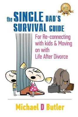Single Dad's Survival Guide: For Re-Connecting with Your Kids & Moving on with Life After Divorce (the Single Parents' Survival Guide Book 1) - Single Parents' Survival Guide Book 1 1 (Paperback)