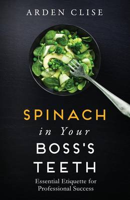 Spinach in Your Boss's Teeth: Essential Etiquette for Professional Success (Paperback)
