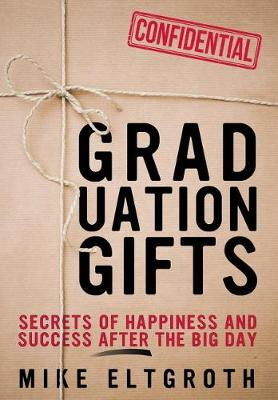 Graduation Gifts: Secrets of Happiness and Success After the Big Day (Hardback)