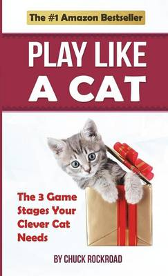 Play Like a Cat: The 3 Game Stages Your Clever Cat Needs (Paperback)