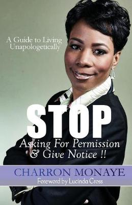 Stop Asking for Permission & Give Notice: How to Accept & Attain Who You Are Without Validation (Paperback)