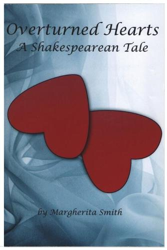 Overturned Hearts: A Shakespearean Tale (Paperback)