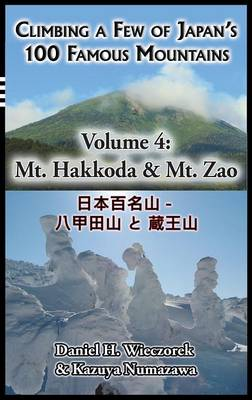 Climbing a Few of Japan's 100 Famous Mountains - Volume 4: Mt. Hakkoda & Mt. Zao - Climbing a Few of Japan's 100 Famous Mountains 4 (Hardback)