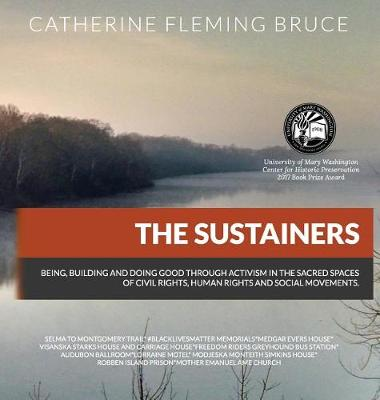 The Sustainers: Being, Building and Doing Good Through Activism in the Sacred Spaces of Civil Rights, Human Rights and Social Movements (Hardback)