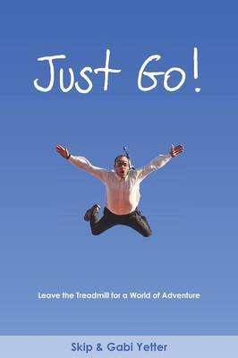Just Go! Leave the Treadmill for a World of Adventure (Paperback)