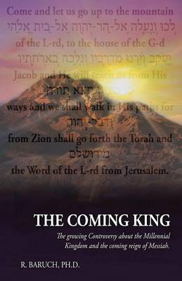 The Coming King: The Growing Controversy about the Millennial Kingdom and the Coming Reign of Messiah (Paperback)