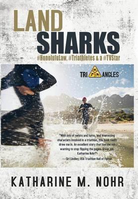 Land Sharks: #Honolululaw, #Triathletes & a #Tvstar - Tri-Angles 1 (Hardback)