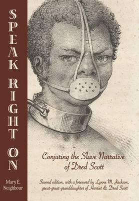 Speak Right On: Conjuring the Slave Narrative of Dred Scott (Hardback)