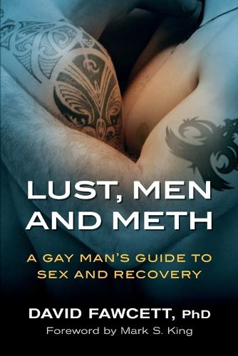 Lust, Men, and Meth: A Gay Man's Guide to Sex and Recovery (Paperback)