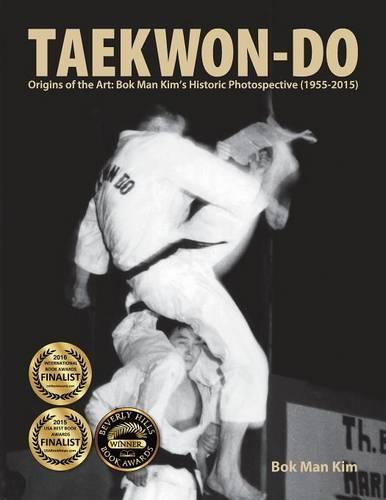 Taekwon-Do: Origins of the Art: BOK Man Kim's Historic Photospective (1955-2015) (Paperback)