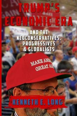 Trump's Economic Era: And the Neoconservatives, Progressives and Globalists (Paperback)