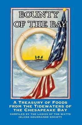Bounty of the Bay: A Treasury of Foods from the Tidewaters of the Chesapeake Bay (Hardback)