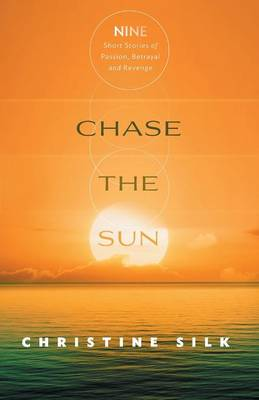 Chase the Sun: Nine Short Stories of Passion, Betrayal, and Revenge (Paperback)