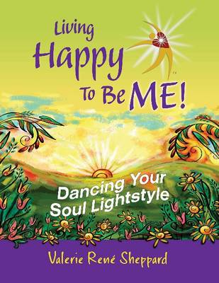 Living Happy to Be ME!: Dancing Your Soul Lightstyle (Paperback)