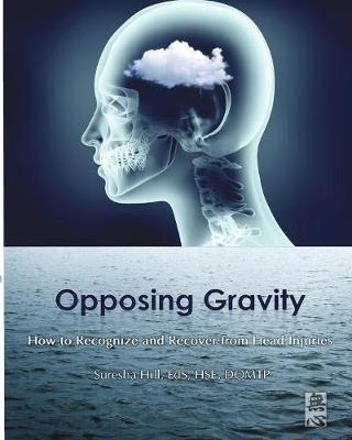 Opposing Gravity: How to Recognzie and Recover from Head Injuries (Paperback)