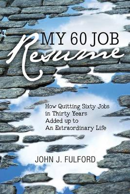 My 60-Job Resume: Or, How Quitting 60 Jobs in 30 Years Added Up to an Extraordinary Life (Paperback)
