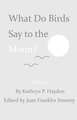 What Do Birds Say to the Moon? (Paperback)