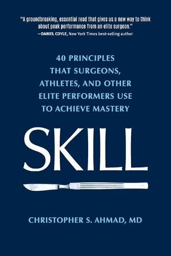 Skill: 40 Principles That Surgeons, Athletes, and Other Elite Performers Use to Achieve Mastery (Paperback)