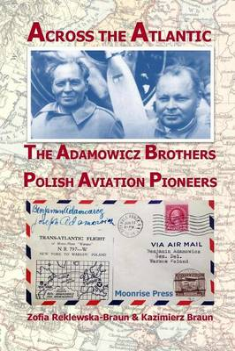 Across the Atlantic: The Adamowicz Brothers, Polish Aviation Pioneers (Paperback)