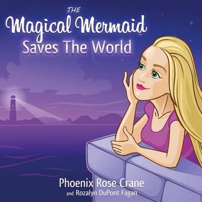 The Magical Mermaid Saves The World - Magical Mermaid 1 (Paperback)
