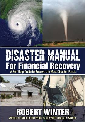 Disaster Manual for Financial Recovery: A Self Help Guide to Receive the Most Disaster Funds (Paperback)