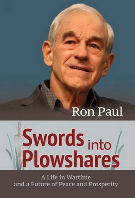 Swords Into Plowshares: A Life in Wartime and a Future of Peace and Prosperity (Hardback)