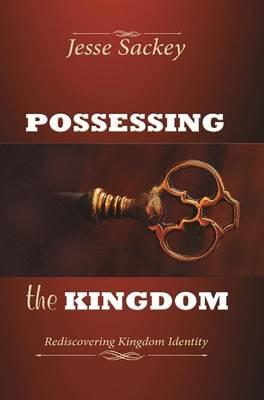 Possessing the Kingdom: Rediscovering Kingdom Identity (Hardback)