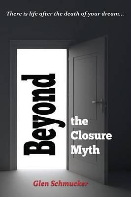 Beyond the Closure Myth (Paperback)
