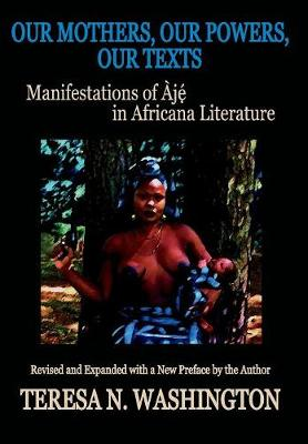 Our Mothers, Our Powers, Our Texts: Manifestations of Aje in Africana Literature: Manifestations of Aje in Africana Literature (Hardback)
