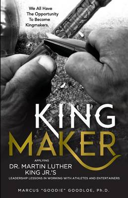 King Maker: Applying Dr. Martin Luther King Jr.'s Leadership Lessons in Working with Athletes and Entertainers (Paperback)