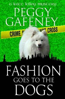 Fashion Goes to the Dogs: A Kate Killoy Mystery (Paperback)