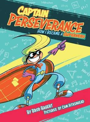 Captain Perseverance: How I Became a Superhero - Grit Alliance 1 (Hardback)
